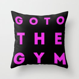 Go To The Gym Throw Pillow