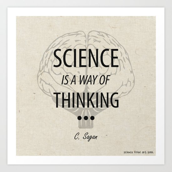 Science is a way of thinking... Art Print