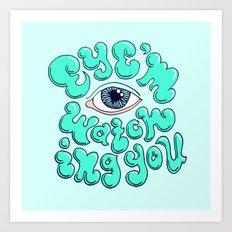 EYE'M WATCHING YOU Art Print