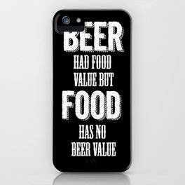 Beer had food value but Food has no beer value iPhone Case