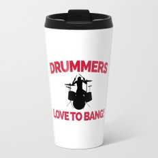 Drummers Love To Bang Music Quote Travel Mug
