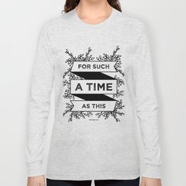 For such a time as this - Esther 4:14 Long Sleeve T-shirt