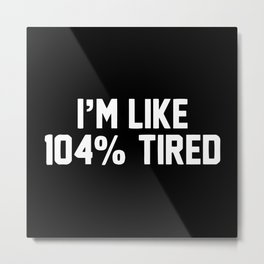 Im Like 104 Tired Metal Print