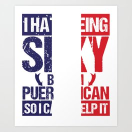 Hate Being Sexy I'm Puerto Rican So I Can't Help It Art Print