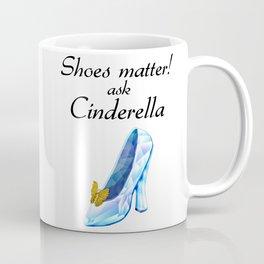 Shoes matter! Ask Cinderella Coffee Mug