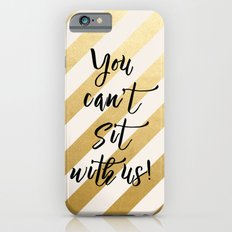 You Can't Sit With Us! iPhone 6s Slim Case