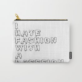 I hate fashion with a passion Carry-All Pouch