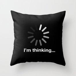I'm thinking... Throw Pillow