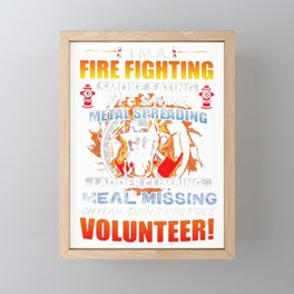 I'M A FIRE FIGHTING SMOKE EATING LIFE SAVING METAL SPREADING LADDER CLIMBING MEAL MISSING OH YEAH DO Framed Mini Art Print