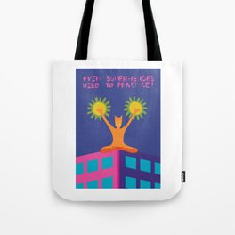 Even superheroes need to practice Tote Bag