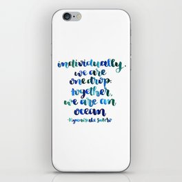Individually, we are one drop.  Together, we are an ocean. iPhone Skin