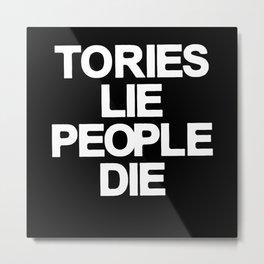 Tories Lie People Die Metal Print