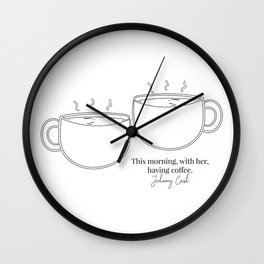 This Morning with Her Having Coffee. Johnny Cash Quote Cup Line Art  Wall Clock