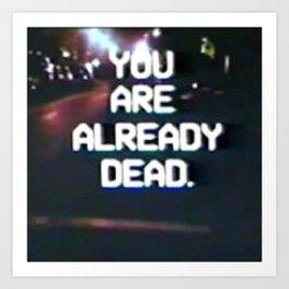 you are already dead Art Print