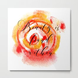 Beauty is Found Within Metal Print