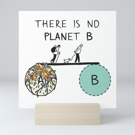 There is no PLANet B, keep the Earth clean Mini Art Print