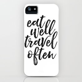 printable art, eat well travel often, inspirational quote,nursery decor,wanderlust,quote art iPhone Case