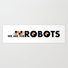 We Are The Robots - Banner Art Print