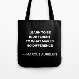 Learn to be indifferent to what makes no difference - Stoic Quotes - Marcus Aurelius Meditatios Tote Bag