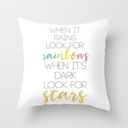 WHEN IT RAINS LOOK FOR RAINBOWS WHEN ITS DARK LOOK FOR STARS Throw Pillow