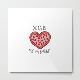 pizza is my valentine new 2018 14feb valentines day Metal Print