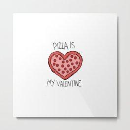 pizza is my valentine new 2018 14feb valentines day Metal Print