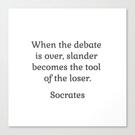 When the debate is over, slander becomes the tool of the loser - Socrates Canvas Print