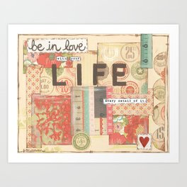 Be in love with your life... Art Print