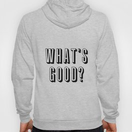 What's Good? Hoody