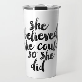 She Believed She Could So She Did black and white typography poster design bedroom wall home decor Travel Mug