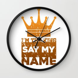 I'm the king say my name Wall Clock