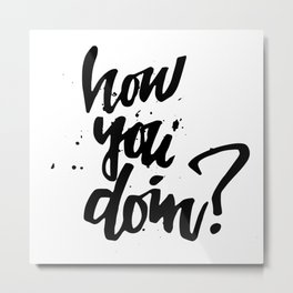 How you doin? Metal Print