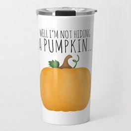 Well I'm Not Hiding A Pumpkin... Travel Mug