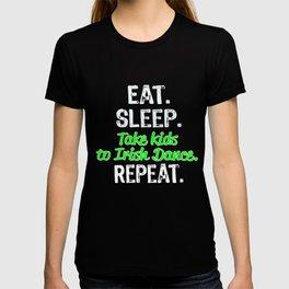 Funny Irish Dancing Mom or Dad Gift Eat Sleep Take Kids to Irish Dance Repeat T-shirt