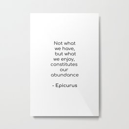 Epicurus on Abundance - Inspirartion Quote Metal Print