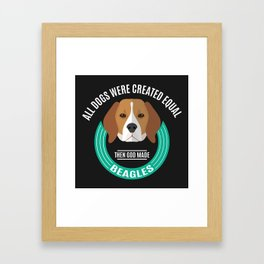 All Dogs Were Created Equal - Then God Made Beagles Framed Art Print