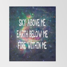 Sky Above Me Earth Below Me Fire Within Me Throw Blanket