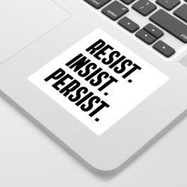 Resist Insist Persist Sticker