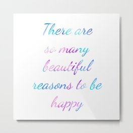 There are so many beautiful reasons to be happy Quote Metal Print