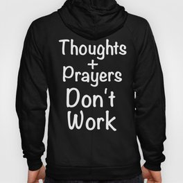 Thoughts And Prayers Don't Work Gun Control Shirt Hoody