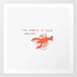 The World is Your Lobster Art Print