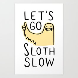Let's Go Sloth Slow Art Print