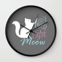 Can't Even Meow Wall Clock