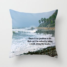 there is no problem in life that can't be solved by taking a walk along the beach... Throw Pillow