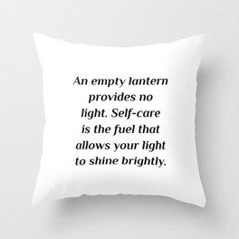 An empty lantern provides no light. Self-care is the fuel that allows your light to shine brightly. Throw Pillow