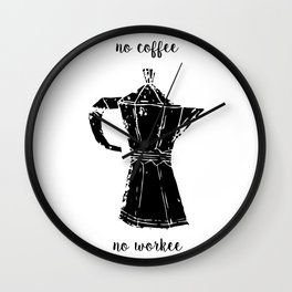 no coffee no workee Wall Clock