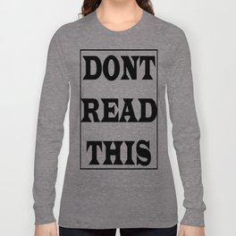 Don't Read This Long Sleeve T-shirt