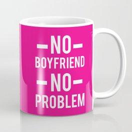 No Boyfriend No Problem, Funny, Single, Quote Coffee Mug
