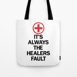It's Always The Healers Fault Tote Bag