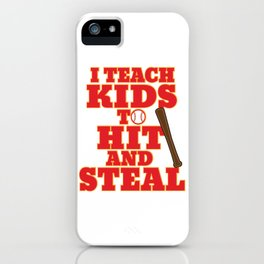 I Teach Kids To Hit and Steal Baseball Coach print iPhone Case